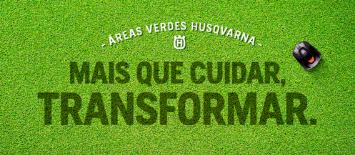 e21 destaca a transformação de áreas verdes em campanha digital para Husqvarna