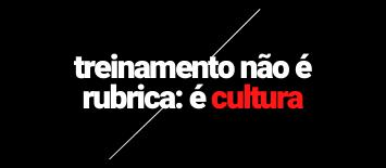 Treinamento não é rubrica: é cultura